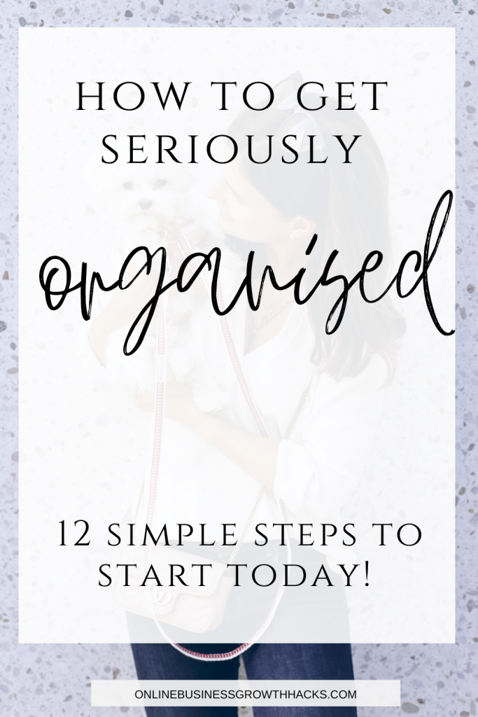 How to get seriously organized. 12 simple steps to start today.